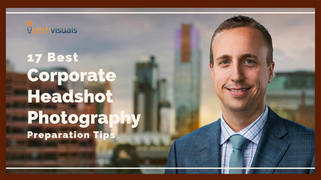 17 Best Corporate Headshot Photography Preparation Tips